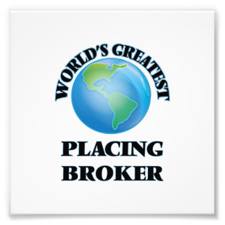 World's Greatest Placing Broker Photographic Print