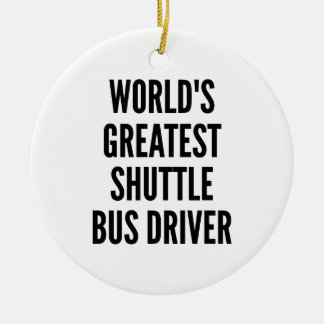 Worlds Greatest Shuttle Bus Driver Ceramic Ornament