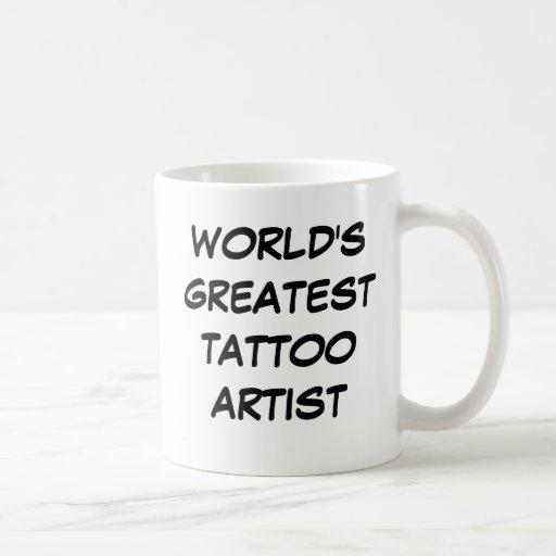 """World's Greatest Tattoo Artist"" Mug"