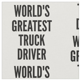 Worlds Greatest Truck Driver Fabric
