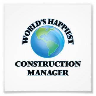 World's Happiest Construction Manager Photo Print