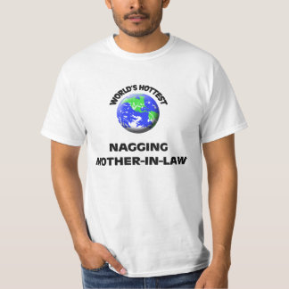 World's Hottest Nagging Mother-In-Law T-shirt