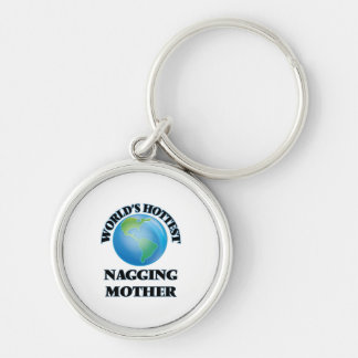 World's Hottest Nagging Mother Key Chains