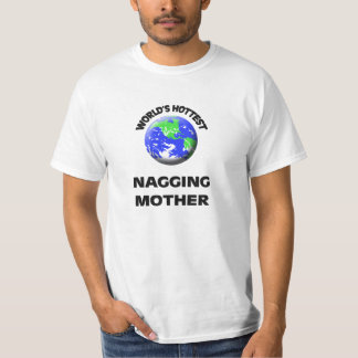 World's Hottest Nagging Mother T-shirt