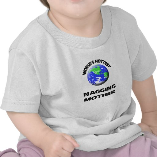 World's Hottest Nagging Mother Tee Shirt