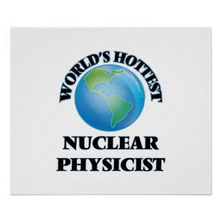 World's Hottest Nuclear Physicist Poster
