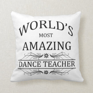 World's Most Amazing Dance Teacher Throw Pillow
