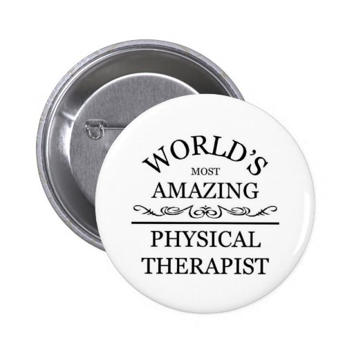 World's most amazing Physical Therapist Pin