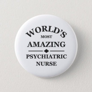 World's most amazing Psychiatric Nurse 6 Cm Round Badge