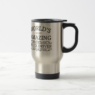 World's most amazing Truck Driver Travel Mug