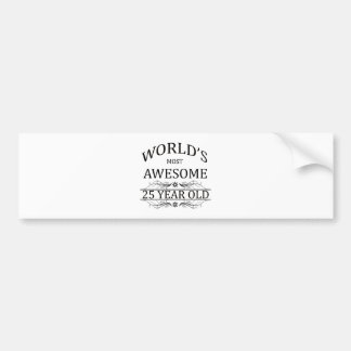 World's Most Awesome 25 Year Old Bumper Sticker