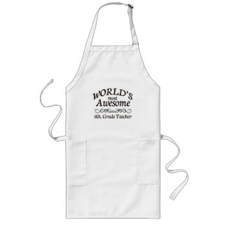 World's Most Awesome 6th. Grade Teacher Aprons