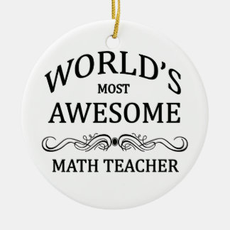 World's Most Awesome Math Teacher Ceramic Ornament