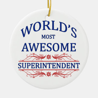 World's Most Awesome Superintendent Ceramic Ornament