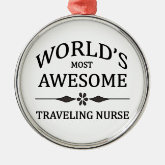 World's Most Awesome Traveling Nurse Metal Ornament