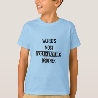 """World's Most Tolerable Brother"" Fun Bro Shirt"