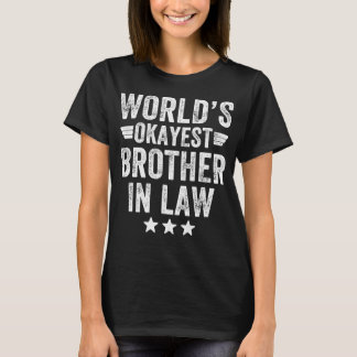 World's okayest brother in law T-Shirt