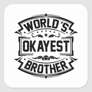 World's Okayest Brother Square Sticker