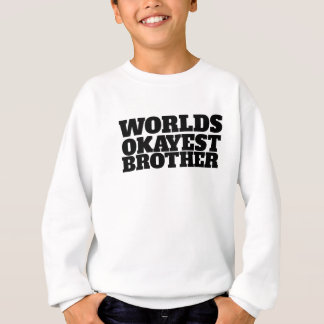 Worlds Okayest Brother Sweatshirt