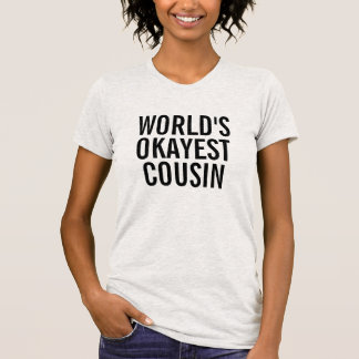 World's okayest Cousin Shirts