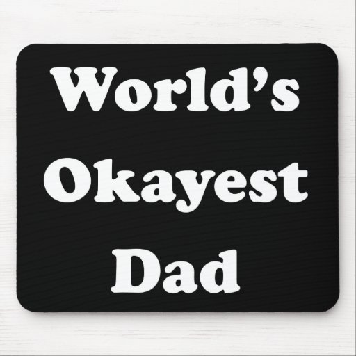 WORLD'S OKAYEST DAD Funny Greatest Father Gift Mouse Pads