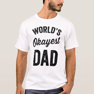 World's Okayest Dad - Happy Father's Day T-Shirt