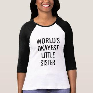 World's Okayest Little Sister funny shirt