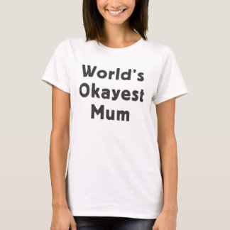 World's okayest mum T-Shirt