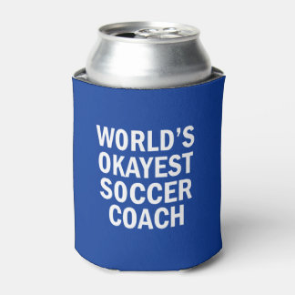 World's Okayest Soccer Coach funny can cooler
