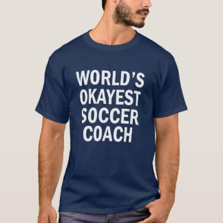 World's Okayest Soccer Coach funny men's shirt