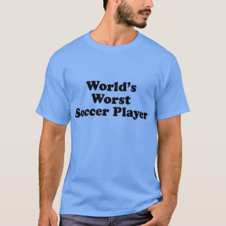 World's Worst Soccer Player T-Shirt