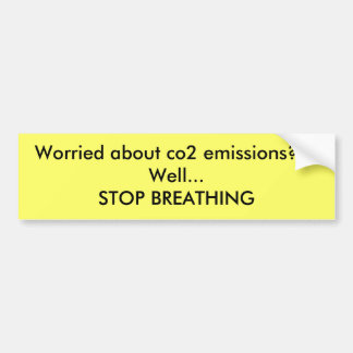 Worried about co2 emissions???Well...STOP BREAT... Bumper Sticker