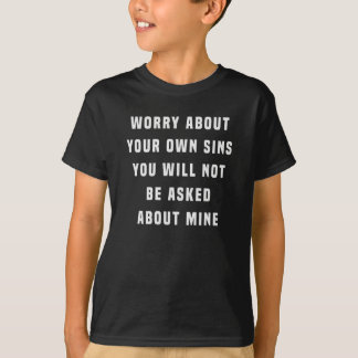 Worry about your own sins. You will not be asked a T-Shirt