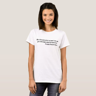 Worry less about what you want to be T-Shirt
