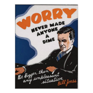 Worry Never Made Anyone A Dime Poster