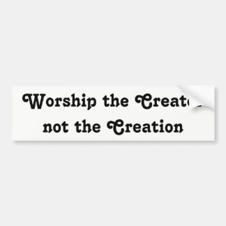 worship the creator not the creation bumper sticker