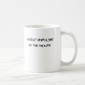 Worst Employee Of The Month Coffee Mug