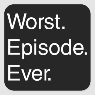 Worst Episode Ever Square Stickers