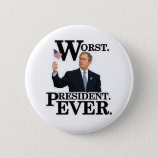 """Worst President Ever"" Pin! 6 Cm Round Badge"