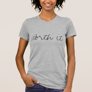 """Worth it"" T-shirt"