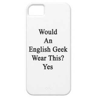 Would An English Geek Wear This Yes Case For iPhone 5/5S