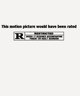 Would have been rated R T-shirt