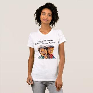 Would Jesus Turn Them Away? T-Shirt