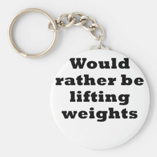Would Rather be Lifting Weights Key Chain