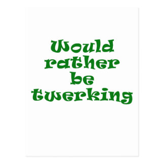 Would Rather be Twerking Postcard