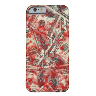 WOULD YOU KILL FOR ME? BARELY THERE iPhone 6 CASE