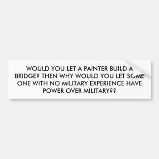WOULD YOU LET A PAINTER BUILD A BRIDGE? THEN WH... BUMPER STICKER