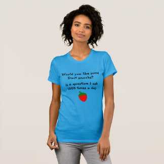 Would you like some fruit snacks? T-Shirt
