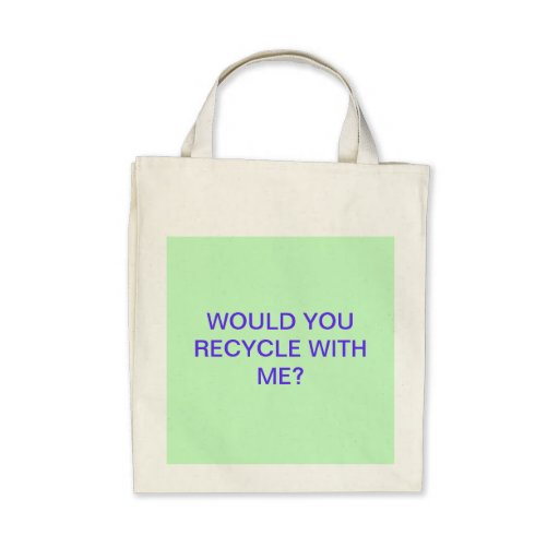 WOULD YOU RECYCLE WITH ME? CANVAS BAG