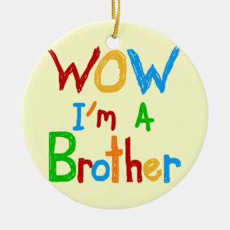 WOW I'm a Brother T-shirts and GIfts Round Ceramic Decoration